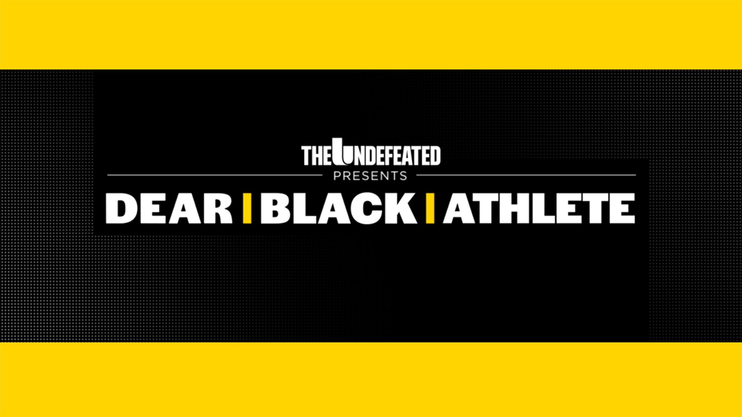 The Undefeated Presents: Dear Black Athlete