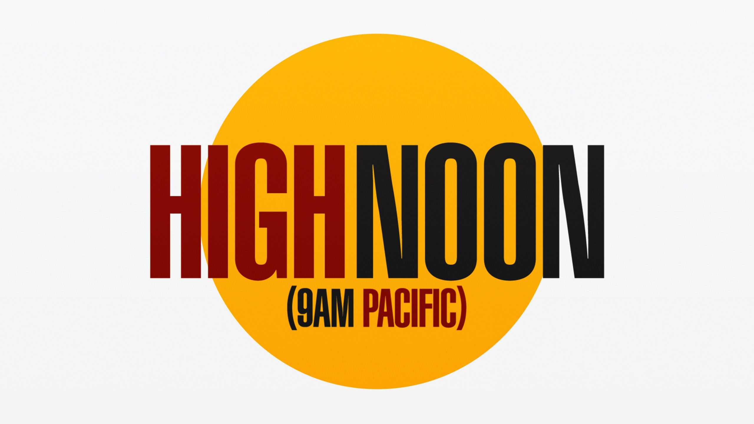Wed, 7/18 - HIGH NOON (9am Pacific)